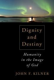 978-0-8028-6764-3_Kilner_Dignity and Destiny_cov.indd